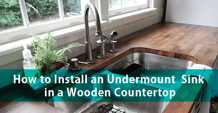 How to Install an Undermount Sink in a Wooden Countertop