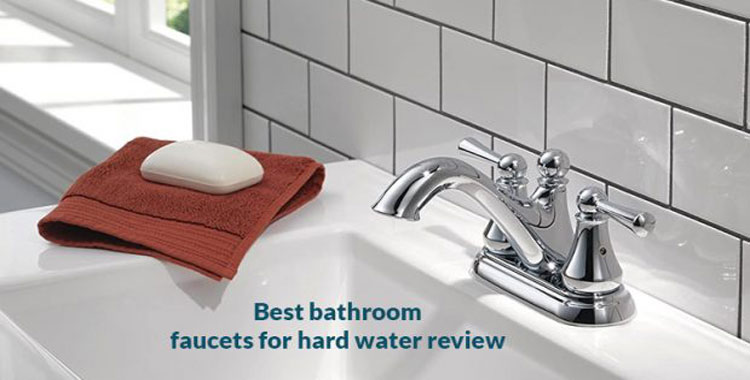 best-bathroom-faucets-for-hard-water