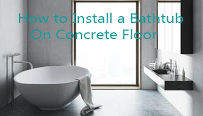 How-to-install-a-bathtub-on-concrete-floor