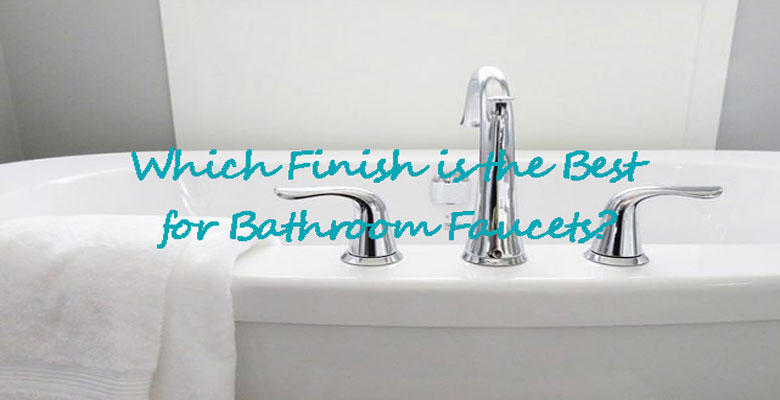 Which-Finish-is-the-Best-for-Bathroom-Faucets